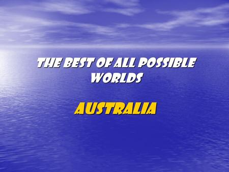 The best of all possible worlds Australia. Australia is divided into 6 states: New South Wales, Victoria, Queensland, South Australia, Western Australia.
