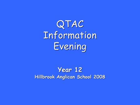 QTAC Information Evening Year 12 Hillbrook Anglican School 2008.