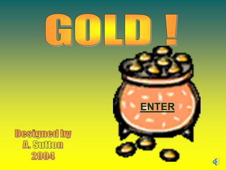ENTER. 8 1 2 3 4 5 6 7 9 10 11 12 QUESTION 1 Gold was first used by the Romans Egyptians Greeks Celts.