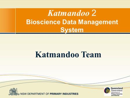 Katmandoo 2 Bioscience Data Management System Katmandoo Team.