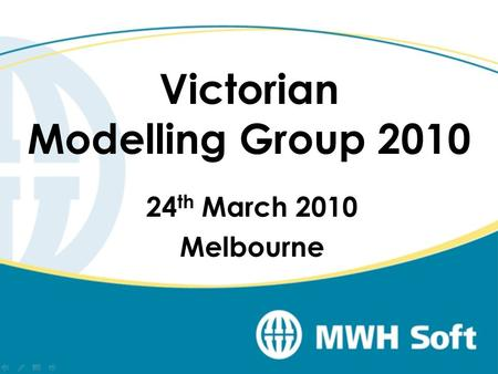 Victorian Modelling Group 2010 24 th March 2010 Melbourne.
