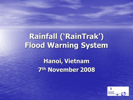 Rainfall ('RainTrak') Flood Warning System Hanoi, Vietnam 7 th November 2008.