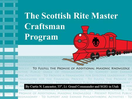 The Scottish Rite Master Craftsman Program By Curtis N. Lancaster, 33°, Lt. Grand Commander and SGIG in Utah.