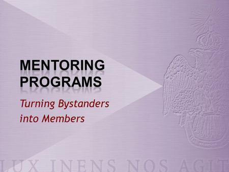 Turning Bystanders into Members. Mentoring is the Process of Transforming a bystander into a MEMBER.