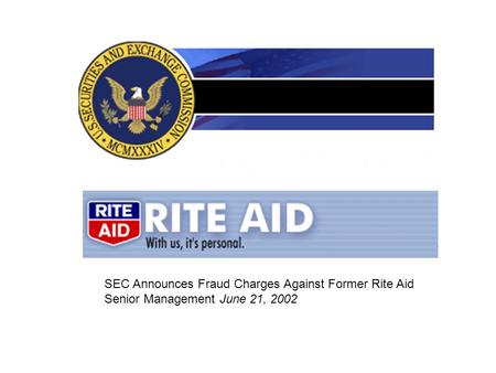 SEC Announces Fraud Charges Against Former Rite Aid Senior Management June 21, 2002.