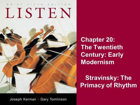 Chapter 20: The Twentieth Century: Early Modernism Stravinsky: The Primacy of Rhythm.