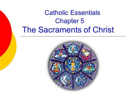 Catholic Essentials Chapter 5 The Sacraments of Christ.