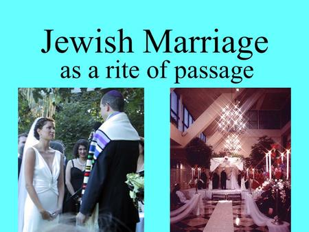 Jewish Marriage as a rite of passage. Time Tenakh ages for marriage overridden by Australian civil law. Can take place on any day except the Shabbat and.