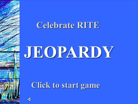 JEOPARDY Click to start game Celebrate RITE CCNA1 v3 Module 1 100 200 300 400 100 200 300 400 500 Sacramentals Gestures Things we do as Catholics Things.