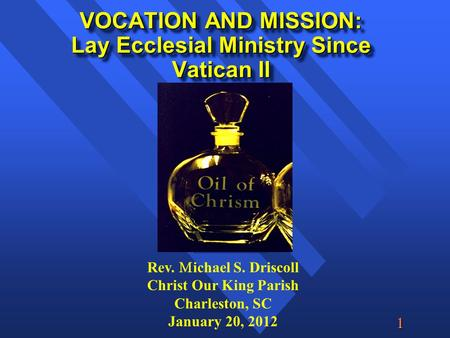  VOCATION AND MISSION: Lay Ecclesial Ministry Since Vatican II Rev.  ichael S. Driscoll Christ Our King Parish Charleston, SC January 20, 2012.