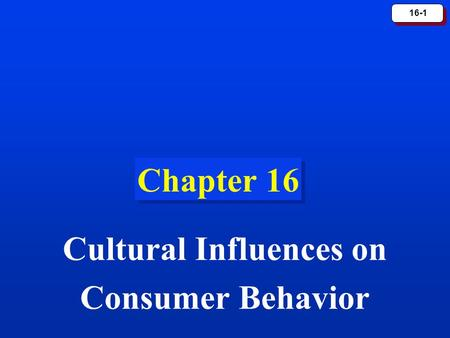16-1 Chapter 16 Cultural Influences on Consumer Behavior.