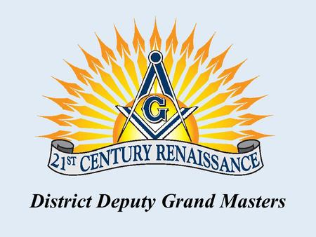 District Deputy Grand Masters. A One Day Masonic Journey Saturday, October 30, 2010.