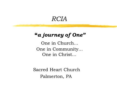 "RCIA "" a journey of One"" One in Church... One in Community... One in Christ... Sacred Heart Church Palmerton, PA."