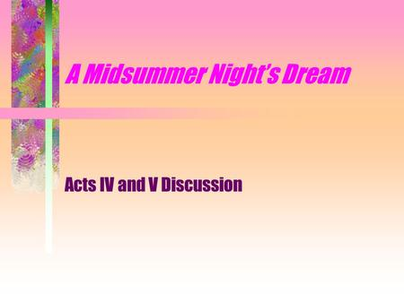 A Midsummer Night's Dream Acts IV and V Discussion.