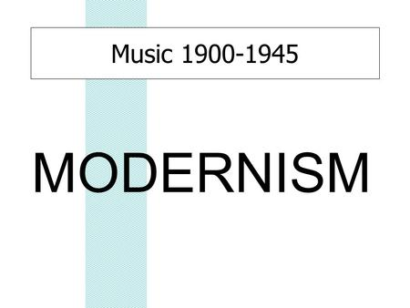 Music 1900-1945 MODERNISM. But first... A PRELUDE TO MODERNISM...
