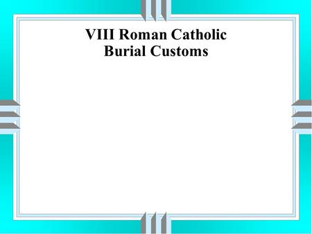 VIII Roman Catholic Burial Customs. Roman Catholic Terminology uAcolyte-An Alter attendant uAlter-An elevated place or structure on which sacrifices are.