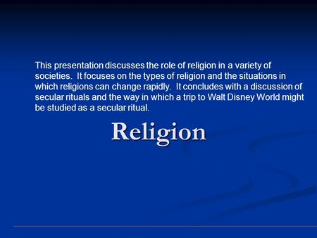 This presentation discusses the role of religion in a variety of societies. It focuses on the types of religion and the situations in which religions.