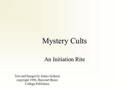 Mystery Cults An Initiation Rite Text and Images by James Jackson copyright 1996, Harcourt Brace College Publishers.