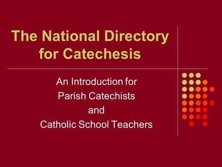 The National Directory for Catechesis An Introduction for Parish Catechists and Catholic School Teachers.
