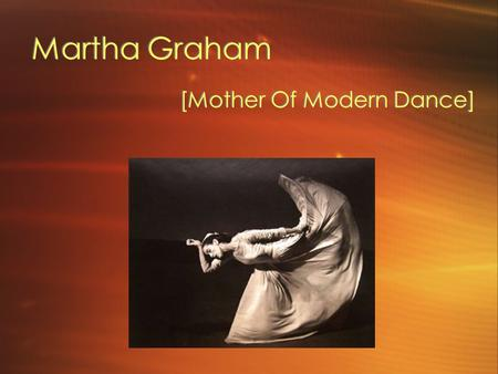 Martha Graham [Mother Of Modern Dance]. Level I Dance Class 9th-12th Grade.