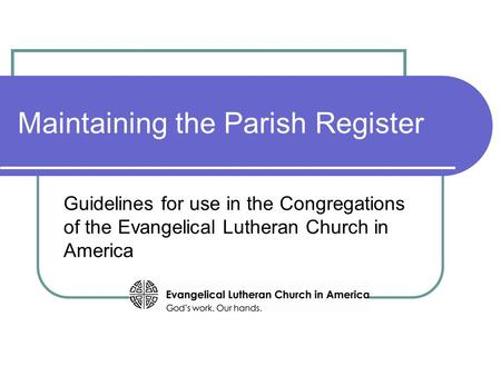 Maintaining the Parish Register Guidelines for use in the Congregations of the Evangelical Lutheran Church in America.