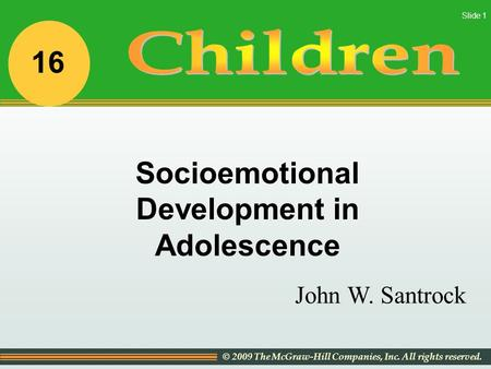 © 2009 The McGraw-Hill Companies, Inc. All rights reserved. Slide 1 John W. Santrock Socioemotional Development in Adolescence 16.