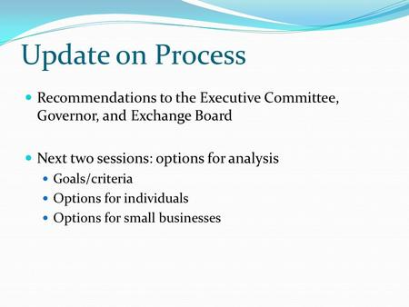 Update on Process Recommendations to the Executive Committee, Governor, and Exchange Board Next two sessions: options for analysis Goals/criteria Options.