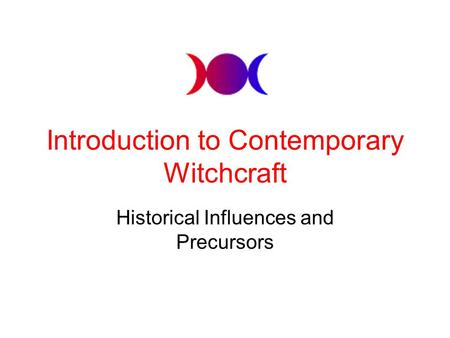 Introduction to Contemporary Witchcraft Historical Influences and Precursors.