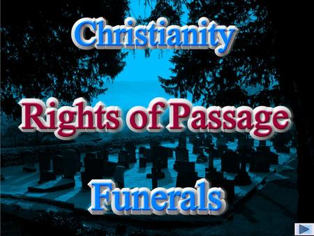 The final stage of life on earth and the passing from this life to eternal life is marked by the Christian funeral service.