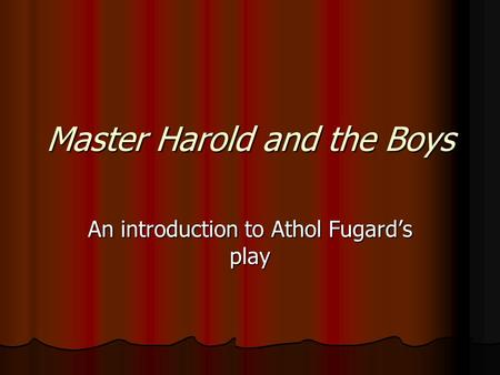 an analysis of apartheid in south africa in master harold and the boys a play by athol fugard And brief analysis of master harold and the boys by analysis of master harold and the boys by athol fugard and bigotry in south africa during apartheid.