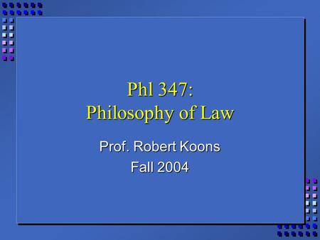 Phl 347: Philosophy of Law Prof. Robert Koons Fall 2004.