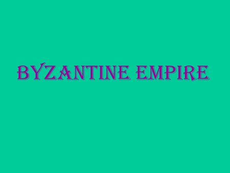 Byzantine Empire. Byzantine Empire (395-1453) 330 A.D.-- Constantinople becomes the capital of the Eastern Roman Empire. It was dedicated in May of this.