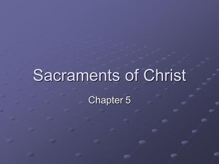 Sacraments of Christ Chapter 5.
