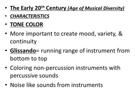The Early 20 th Century (Age of Musical Diversity) CHARACTERISTICS TONE COLOR More important to create mood, variety, & continuity Glissando= running range.