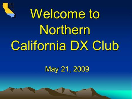 Welcome to Northern California DX Club May 21, 2009.