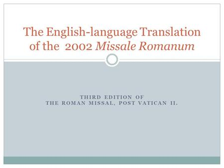 THIRD EDITION OF THE ROMAN MISSAL, POST VATICAN II. The English-language Translation of the 2002 Missale Romanum.