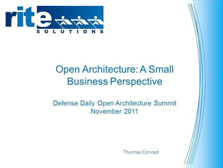 Open Architecture: A Small Business Perspective Defense Daily Open Architecture Summit November 2011 Thomas Conrad.