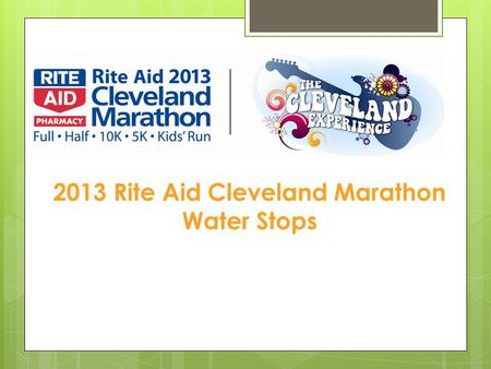 2013 Rite Aid Cleveland Marathon Water Stops. Included in your packet…  Water Stop Assignment Sheet  Water Stop Helpful Hints Sheet  Cleveland Clinic.