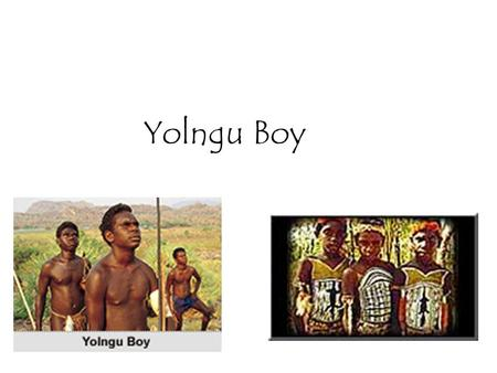 Yolngu Boy. The Yolngu refers to the traditional custodians of what is called north-eastern Arnham Land in the Northern Territory. With a culture that.