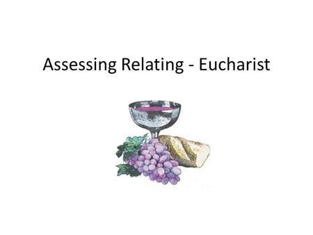 Assessing Relating - Eucharist