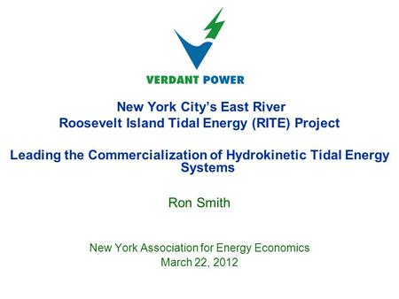 New York City's East River Roosevelt Island Tidal Energy (RITE) Project Leading the Commercialization of Hydrokinetic Tidal Energy Systems Ron Smith New.