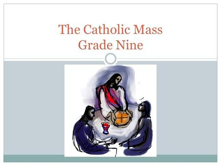 The Catholic Mass Grade Nine. Introduction 1.Introduction/Gathering – to gather as a community  Opening Song and entrance procession  Sign of the Cross/Amen.