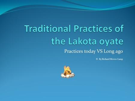 Practices today VS Long ago © By Richard Moves Camp.