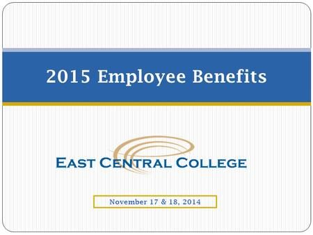 2015 Employee Benefits November 17 & 18, 2014. Open Enrollment  Elections made during open enrollment will become effective on January 1, 2015.  East.