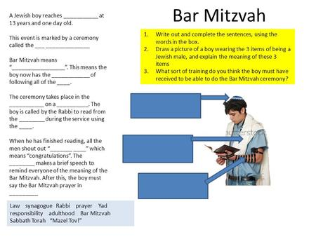 Bar Mitzvah A Jewish boy reaches ___________ at 13 years and one day old. This event is marked by a ceremony called the ___ ______________ Bar Mitzvah.