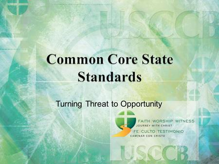 "Turning Threat to Opportunity. #Common Core: take the best, leave the rest!  ""GINORMOUS"" national debate  Catholic identity, mission and purpose  Assessment/standardized."