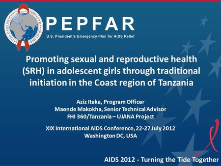 AIDS 2012 - Turning the Tide Together Promoting sexual and reproductive health (SRH) in adolescent girls through traditional initiation in the Coast region.