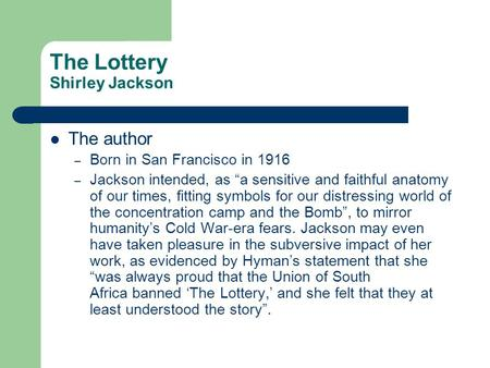 essay jackson shirley The lottery by shirley jackson is about symbolism the lottery, a short story written by shirley jackson, is a tale about an inhumane and.
