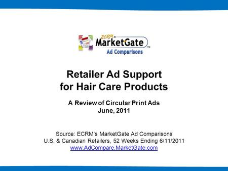 1 Retailer Ad Support for Hair Care Products A Review of Circular Print Ads June, 2011 Source: ECRM's MarketGate Ad Comparisons U.S. & Canadian Retailers,