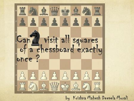Can visit all squares of a chessboard exactly once ?